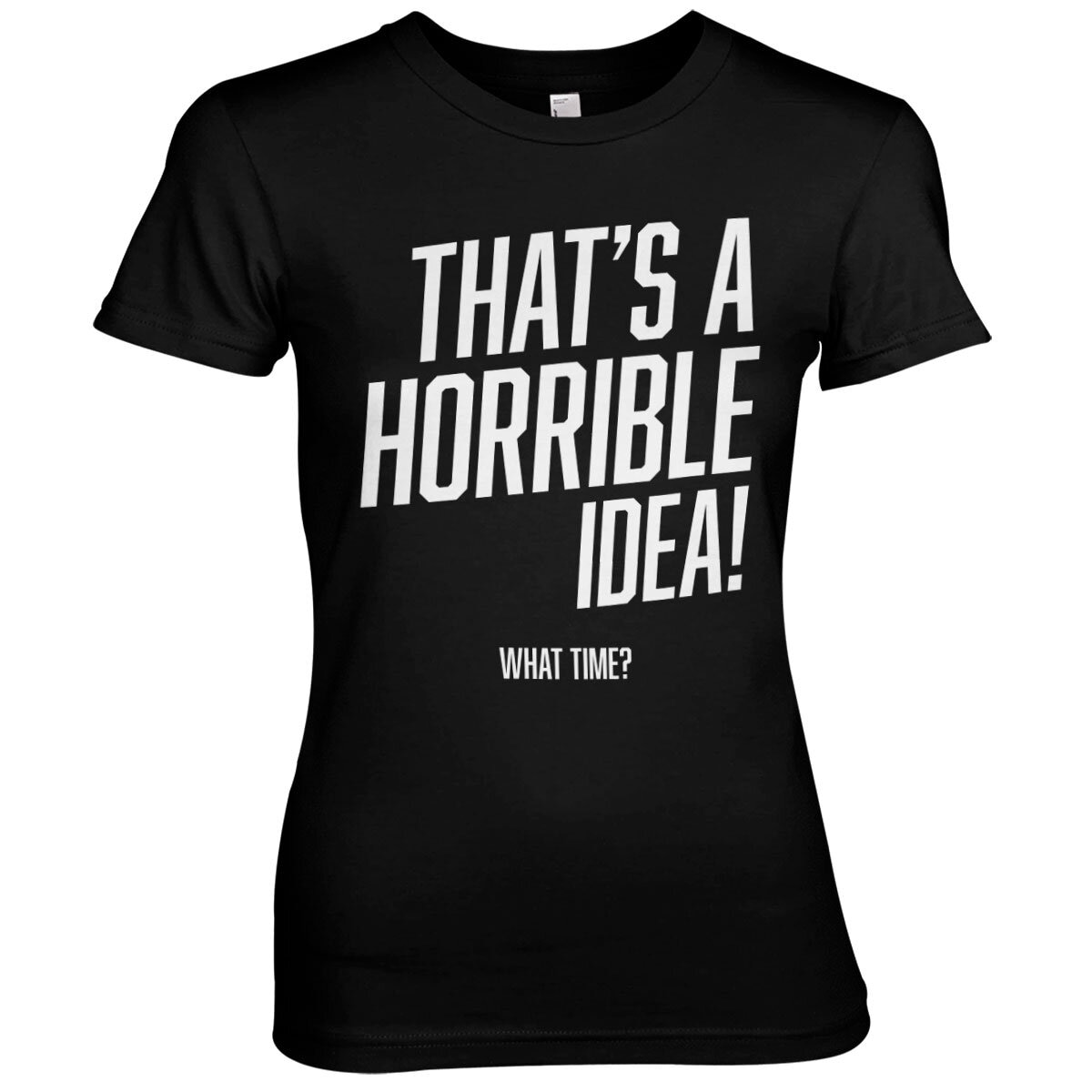 That's A Horrible Idea, What Time? Girly Tee